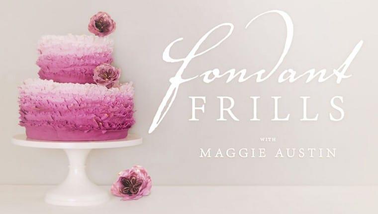 Fondant Frills with Maggie Austin